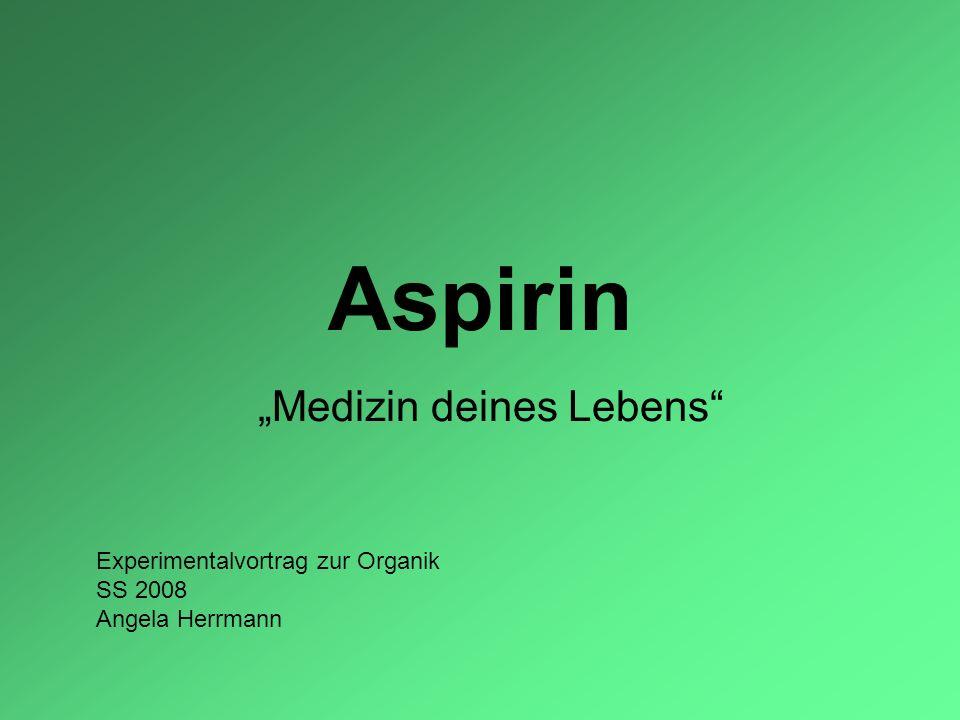 Aspirin Medizin deines Lebens Experimentalvortrag zur Organik SS 2008 Angela Herrmann