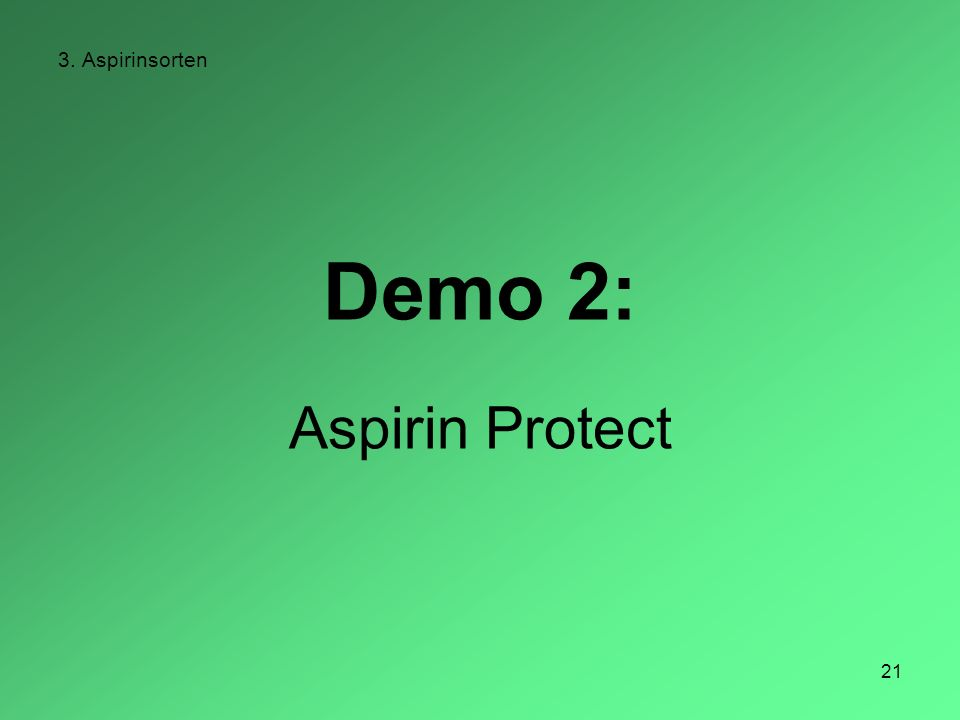 21 3. Aspirinsorten Demo 2: Aspirin Protect