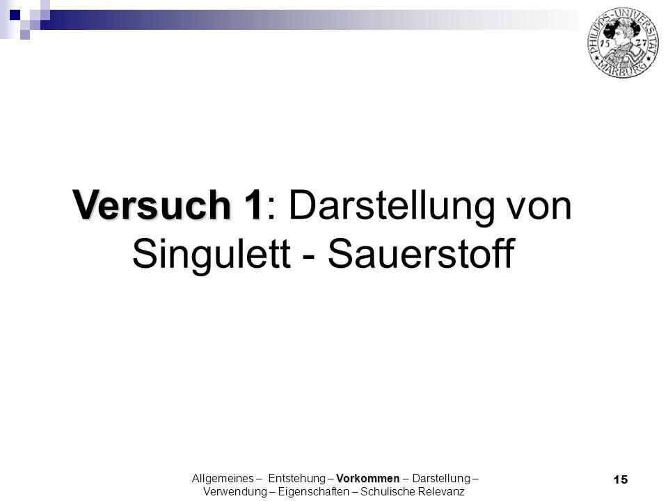 15 Versuch 1 Versuch 1: Darstellung von Singulett - Sauerstoff Vorkommen Allgemeines – Entstehung – Vorkommen – Darstellung – Verwendung – Eigenschaft