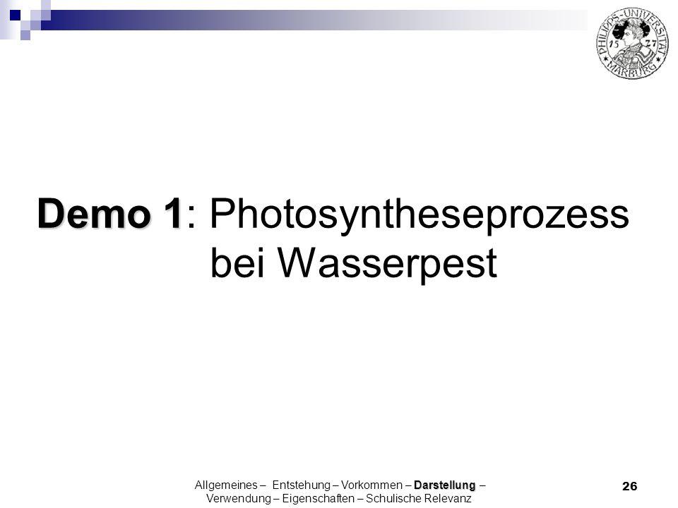 26 Demo 1 Demo 1: Photosyntheseprozess bei Wasserpest Darstellung Allgemeines – Entstehung – Vorkommen – Darstellung – Verwendung – Eigenschaften – Sc