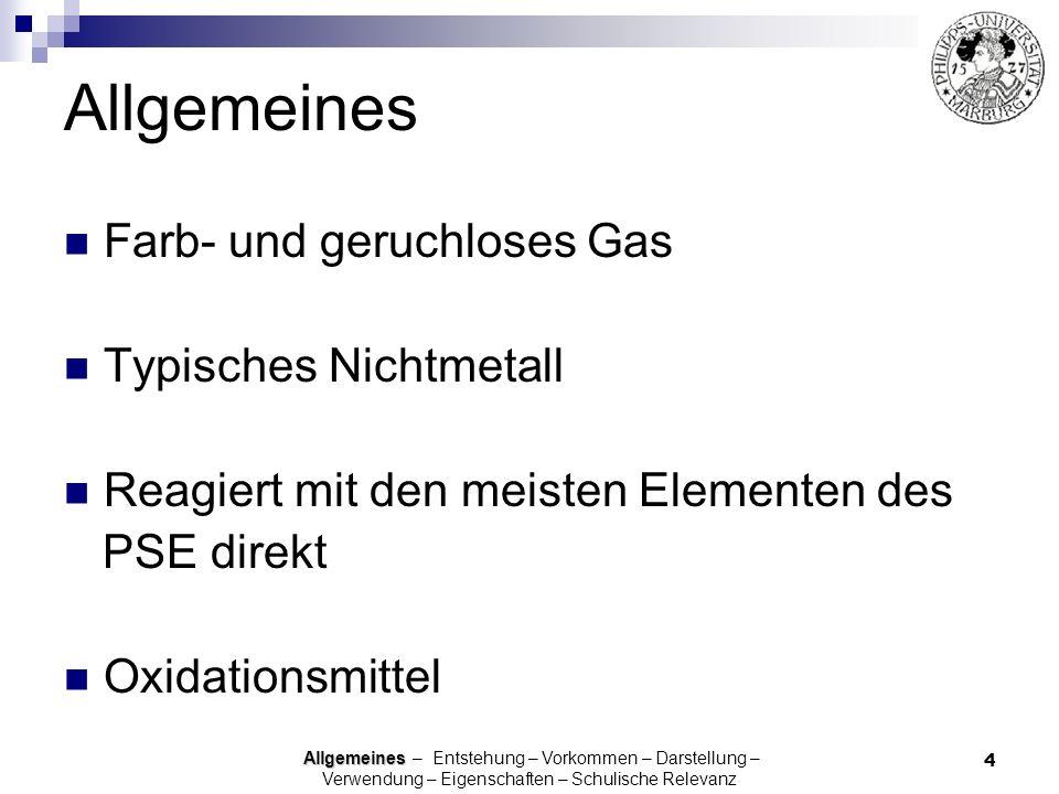 4 Allgemeines Farb- und geruchloses Gas Typisches Nichtmetall Reagiert mit den meisten Elementen des PSE direkt Oxidationsmittel Allgemeines Allgemein