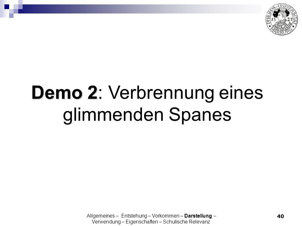 40 Demo 2 Demo 2: Verbrennung eines glimmenden Spanes Darstellung Allgemeines – Entstehung – Vorkommen – Darstellung – Verwendung – Eigenschaften – Sc