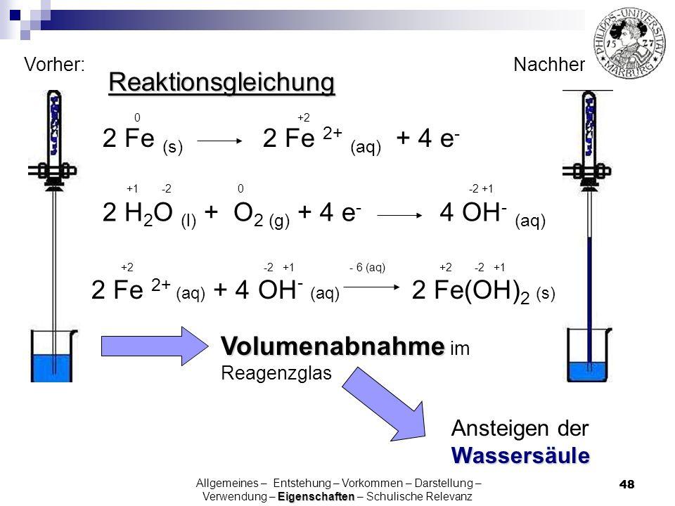 48 Vorher:Nachher : 2 Fe (s) 2 Fe 2+ (aq) + 4 e - 2 H 2 O (l) + O 2 (g) + 4 e - 4 OH - (aq) 2 Fe 2+ (aq) + 4 OH - (aq) 2 Fe(OH) 2 (s) Reaktionsgleichu