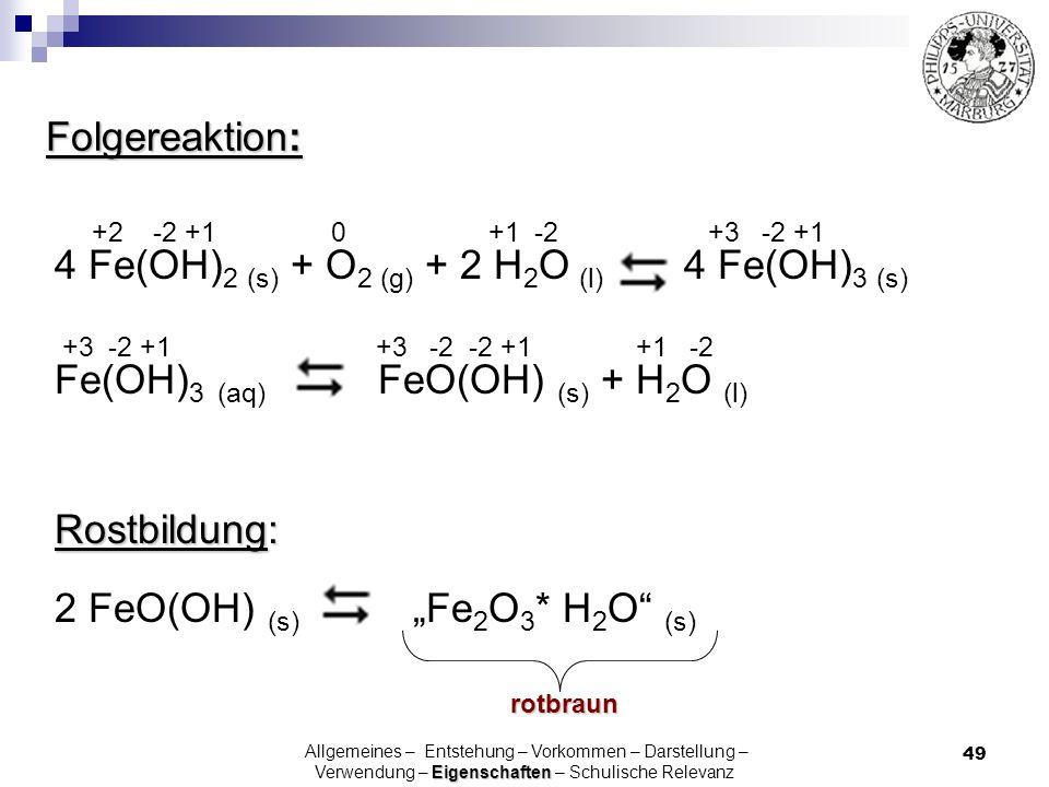 49 Folgereaktion: +2 -2 +1 0 +1 -2 +3 -2 +1 4 Fe(OH) 2 (s) + O 2 (g) + 2 H 2 O (l) 4 Fe(OH) 3 (s) +3 -2 +1 +3 -2 -2 +1 +1 -2 Fe(OH) 3 (aq) FeO(OH) (s)