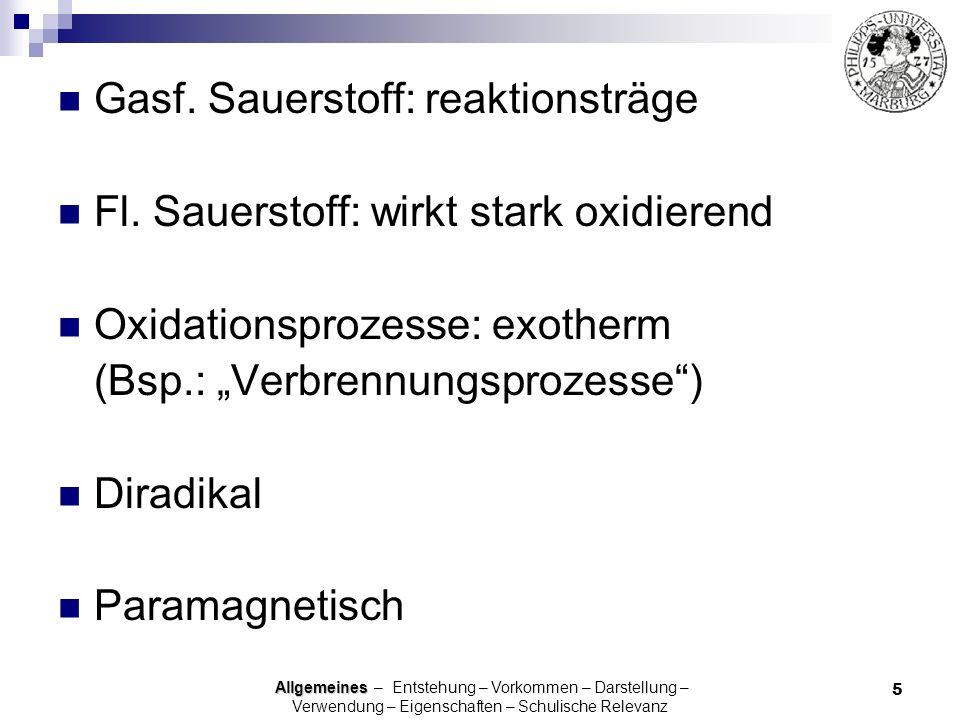5 Gasf. Sauerstoff: reaktionsträge Fl. Sauerstoff: wirkt stark oxidierend Oxidationsprozesse: exotherm (Bsp.: Verbrennungsprozesse) Diradikal Paramagn