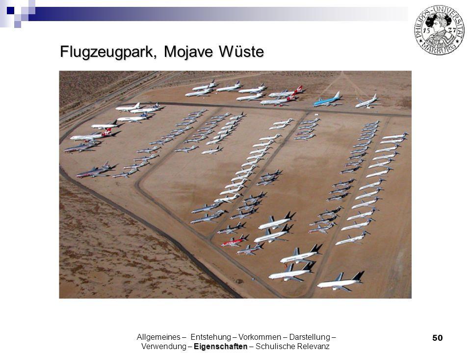 50 Flugzeugpark, Mojave Wüste Eigenschaften Allgemeines – Entstehung – Vorkommen – Darstellung – Verwendung – Eigenschaften – Schulische Relevanz