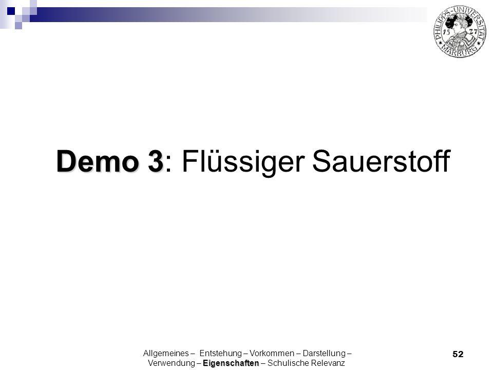 52 Demo 3 Demo 3: Flüssiger Sauerstoff Eigenschaften Allgemeines – Entstehung – Vorkommen – Darstellung – Verwendung – Eigenschaften – Schulische Rele