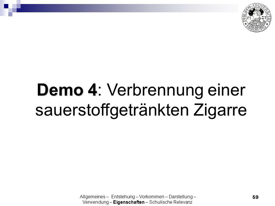 59 Demo 4 Demo 4: Verbrennung einer sauerstoffgetränkten Zigarre Eigenschaften Allgemeines – Entstehung – Vorkommen – Darstellung – Verwendung – Eigen