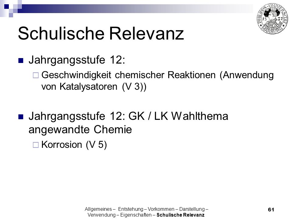 61 Jahrgangsstufe 12: Geschwindigkeit chemischer Reaktionen (Anwendung von Katalysatoren (V 3)) Jahrgangsstufe 12: GK / LK Wahlthema angewandte Chemie