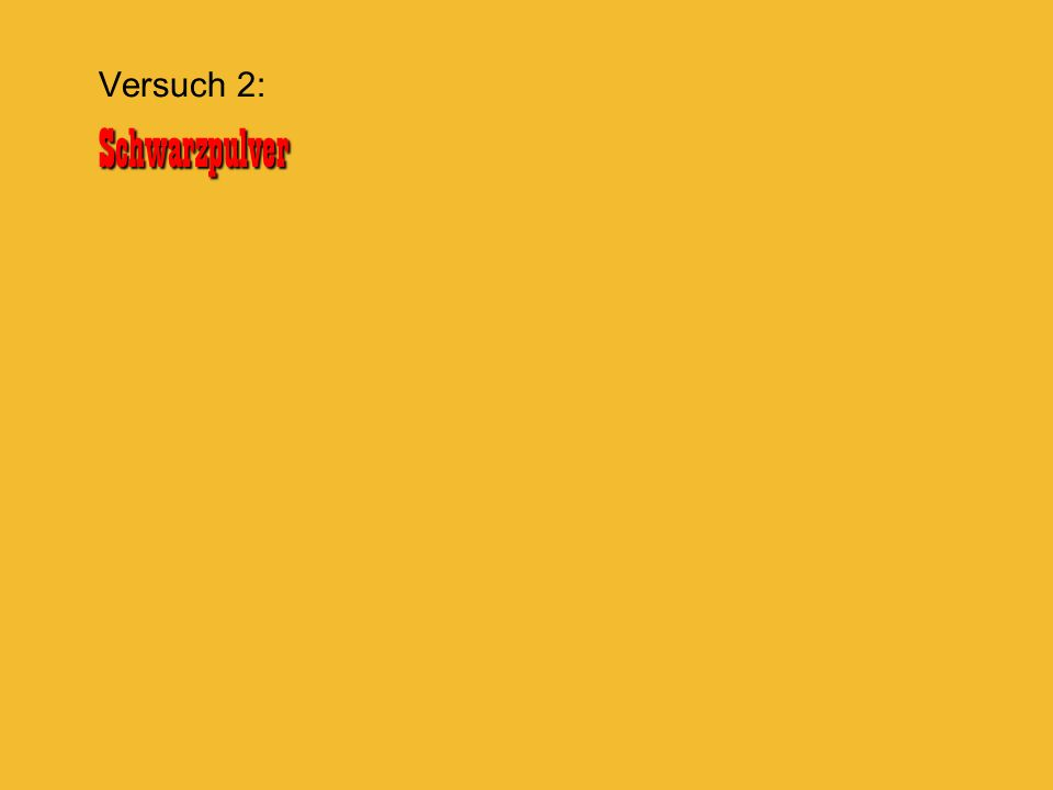 Schwarzpulver Versuch 2: Schwarzpulver