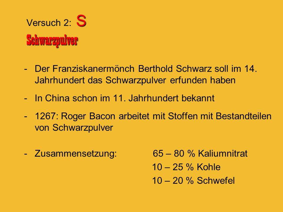 S Schwarzpulver Versuch 2: S Schwarzpulver -Der Franziskanermönch Berthold Schwarz soll im 14. Jahrhundert das Schwarzpulver erfunden haben -In China