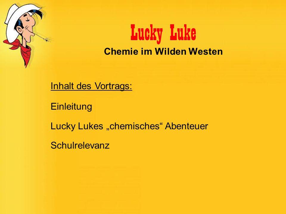 Inhalt des Vortrags: Einleitung Lucky Lukes chemisches Abenteuer Schulrelevanz Lucky Luke Chemie im Wilden Westen