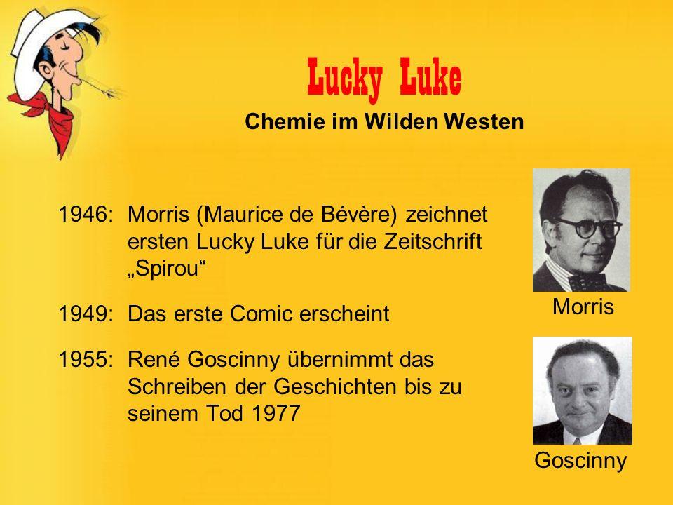 Lucky Luke Chemie im Wilden Westen Schulrelevanz Hessischer Lehrplan (G12): - Klasse 9: Säure / Base Reaktionen - Klasse 10: Redoxreaktionen, Elektrolyse - Klasse 11: Galvanische Elemente