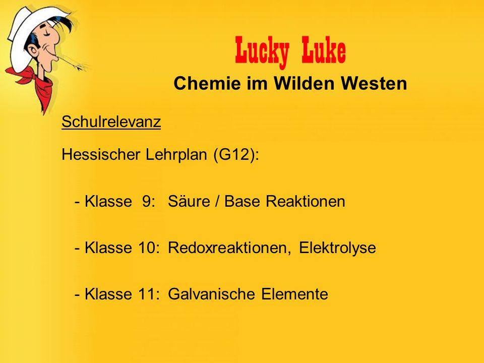Lucky Luke Chemie im Wilden Westen Schulrelevanz Hessischer Lehrplan (G12): - Klasse 9: Säure / Base Reaktionen - Klasse 10: Redoxreaktionen, Elektrol