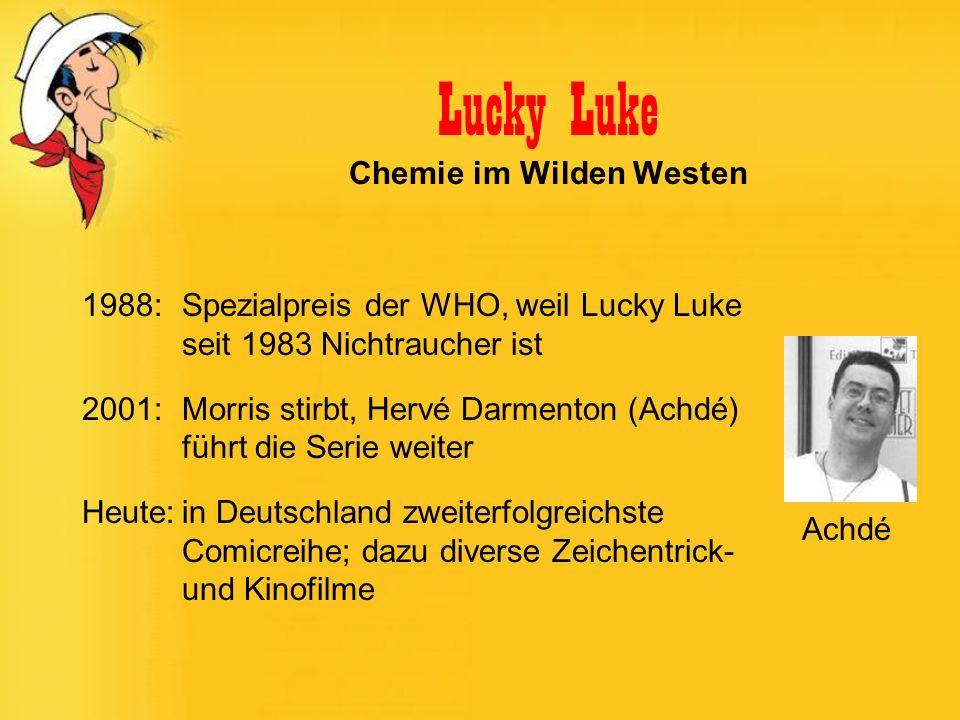 Lucky Luke Chemie im Wilden Westen 1988: Spezialpreis der WHO, weil Lucky Luke seit 1983 Nichtraucher ist 2001: Morris stirbt, Hervé Darmenton (Achdé)