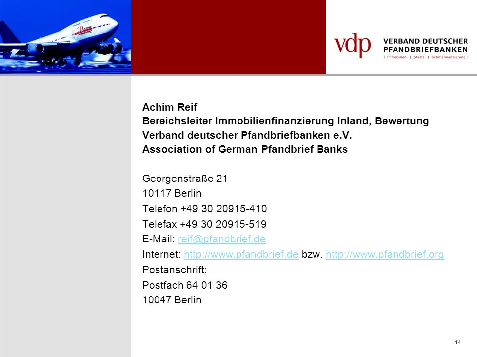 14 Achim Reif Bereichsleiter Immobilienfinanzierung Inland, Bewertung Verband deutscher Pfandbriefbanken e.V. Association of German Pfandbrief Banks G