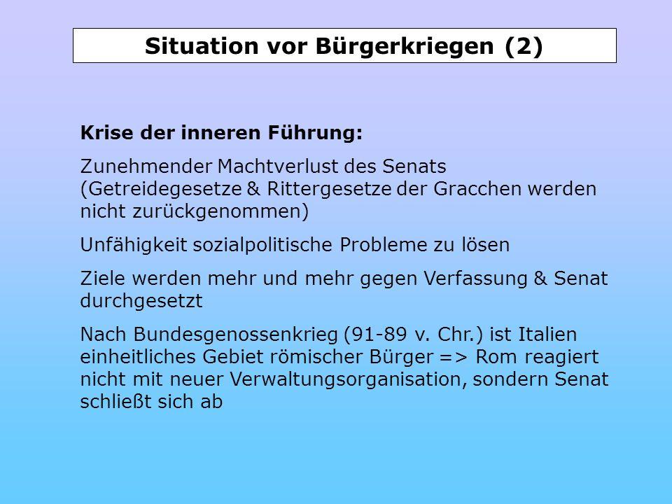 Situation vor Bürgerkriegen (2) Krise der inneren Führung: Zunehmender Machtverlust des Senats (Getreidegesetze & Rittergesetze der Gracchen werden ni