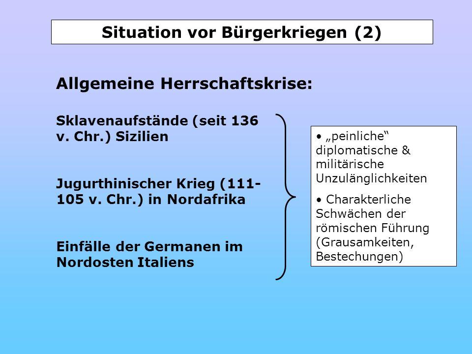 Situation vor Bürgerkriegen (2) Allgemeine Herrschaftskrise: Sklavenaufstände (seit 136 v. Chr.) Sizilien Jugurthinischer Krieg (111- 105 v. Chr.) in