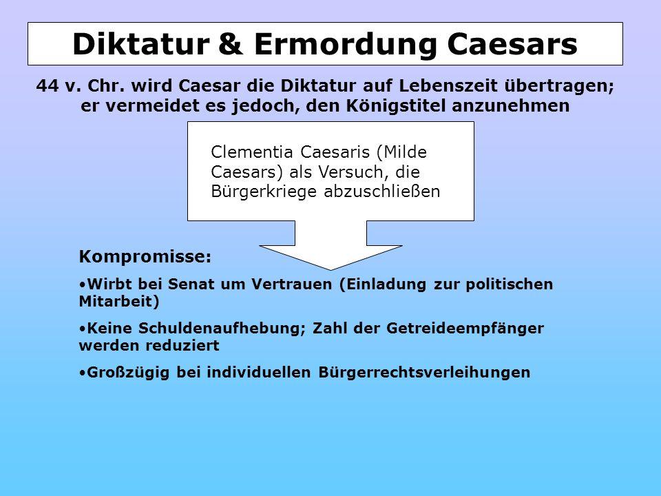 Diktatur & Ermordung Caesars 44 v. Chr. wird Caesar die Diktatur auf Lebenszeit übertragen; er vermeidet es jedoch, den Königstitel anzunehmen Clement