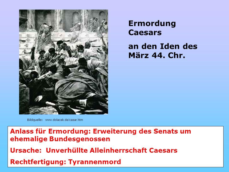 Anlass für Ermordung: Erweiterung des Senats um ehemalige Bundesgenossen Ursache: Unverhüllte Alleinherrschaft Caesars Rechtfertigung: Tyrannenmord Bi
