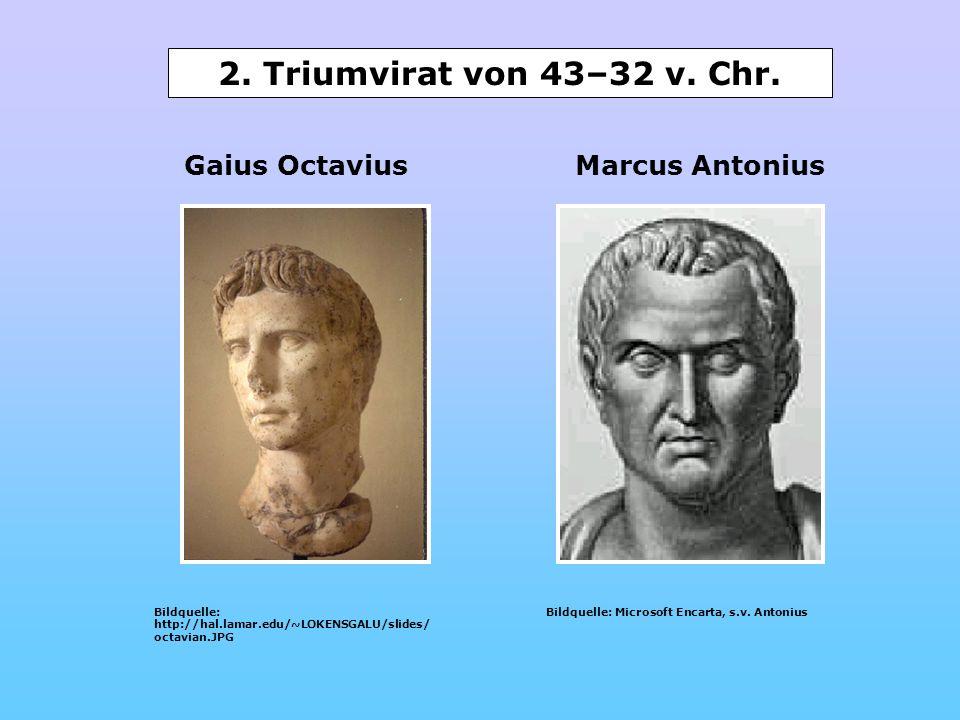 Bildquelle: http://hal.lamar.edu/~LOKENSGALU/slides/ octavian.JPG Gaius OctaviusMarcus Antonius Bildquelle: Microsoft Encarta, s.v. Antonius 2. Triumv
