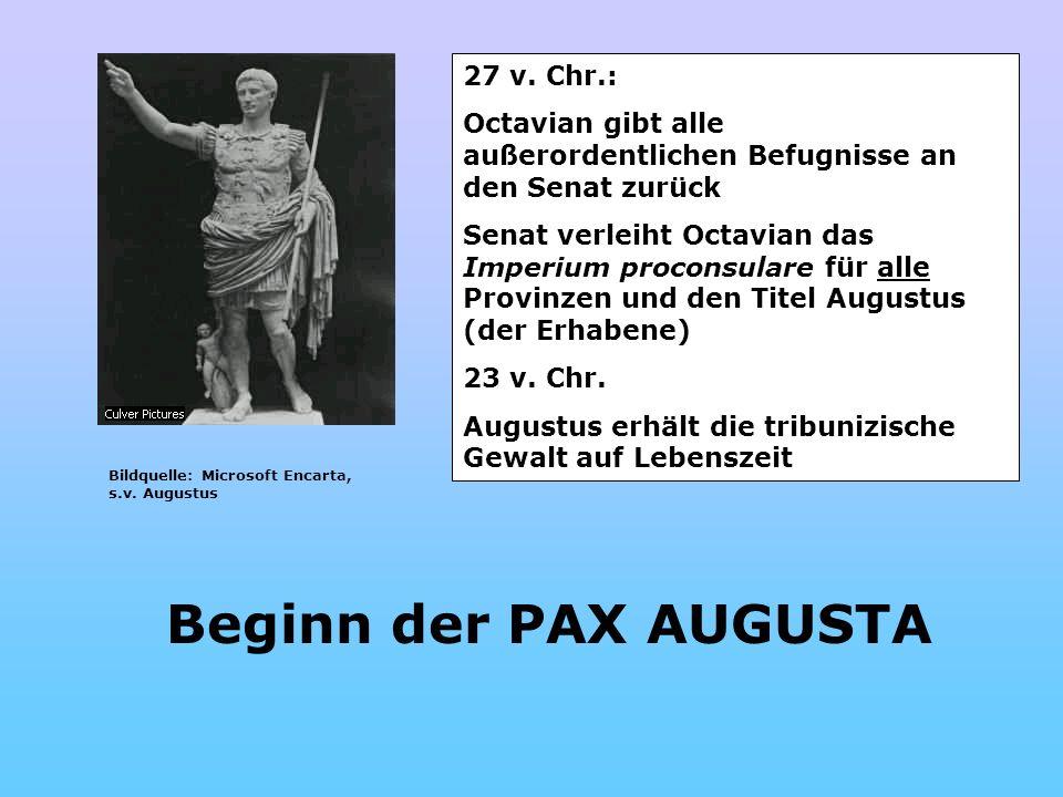Bildquelle: Microsoft Encarta, s.v. Augustus Beginn der PAX AUGUSTA 27 v. Chr.: Octavian gibt alle außerordentlichen Befugnisse an den Senat zurück Se