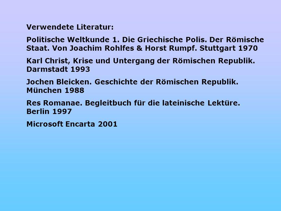 Verwendete Literatur: Politische Weltkunde 1. Die Griechische Polis. Der Römische Staat. Von Joachim Rohlfes & Horst Rumpf. Stuttgart 1970 Karl Christ
