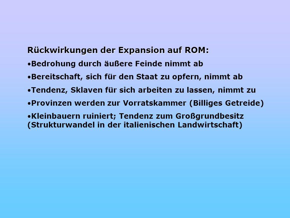 Rückwirkungen der Expansion auf ROM: Bedrohung durch äußere Feinde nimmt ab Bereitschaft, sich für den Staat zu opfern, nimmt ab Tendenz, Sklaven für