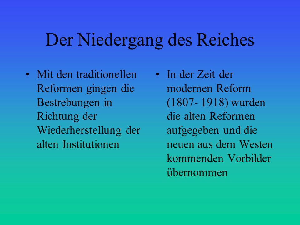 Der Niedergang des Reiches Mit den traditionellen Reformen gingen die Bestrebungen in Richtung der Wiederherstellung der alten Institutionen In der Ze