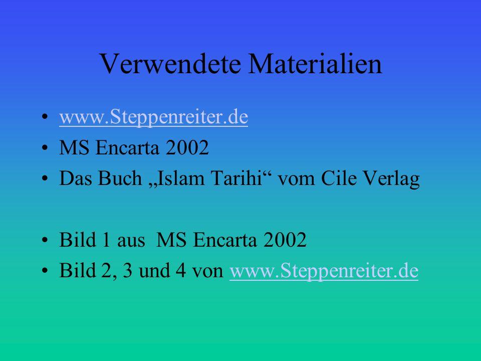 Verwendete Materialien www.Steppenreiter.de MS Encarta 2002 Das Buch Islam Tarihi vom Cile Verlag Bild 1 aus MS Encarta 2002 Bild 2, 3 und 4 von www.S
