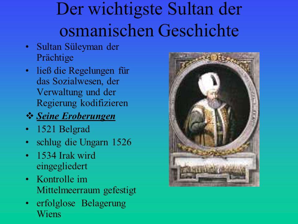 Der wichtigste Sultan der osmanischen Geschichte Sultan Süleyman der Prächtige ließ die Regelungen für das Sozialwesen, der Verwaltung und der Regieru