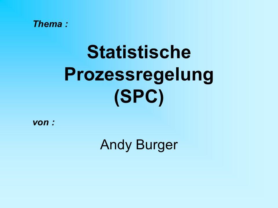 Thema : Statistische Prozessregelung (SPC) von : Andy Burger