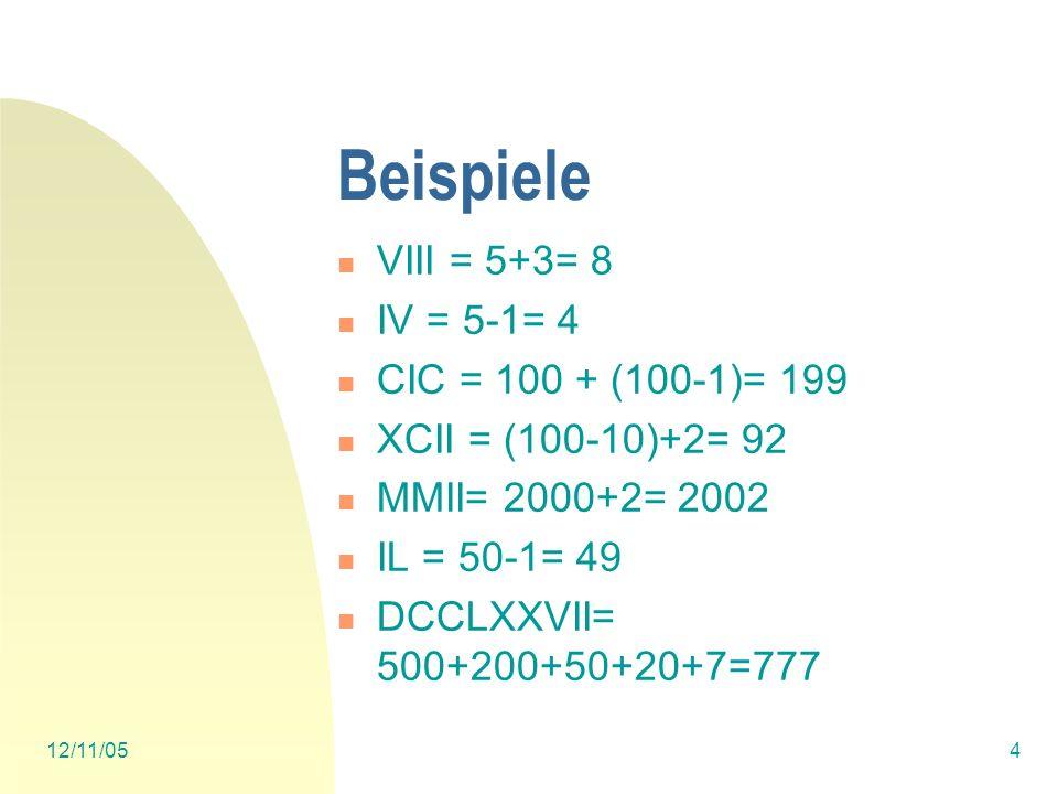 12/11/053 Erklärungen I, V, X, L, C, D, M stehen rechts von einer Zahl, d.h. sie werden addiert. 3 gleiche Zeichen können addiert werden. (Die Römer h