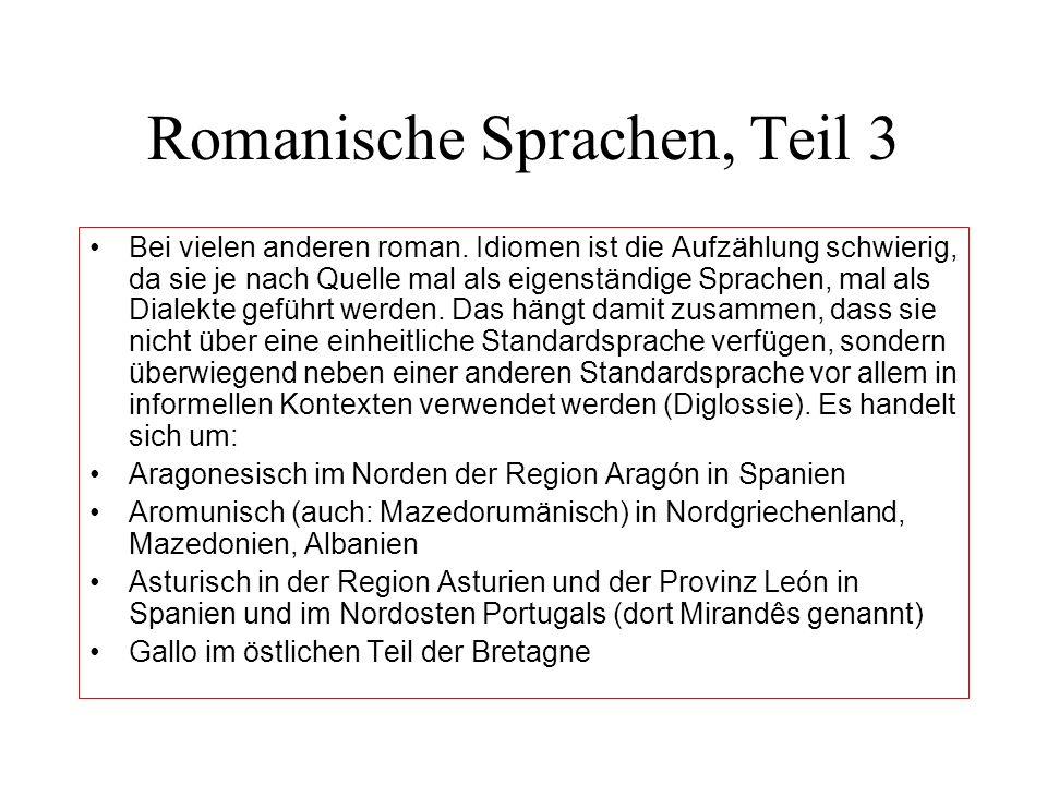 Romanische Sprachen, Teil 3 Bei vielen anderen roman. Idiomen ist die Aufzählung schwierig, da sie je nach Quelle mal als eigenständige Sprachen, mal