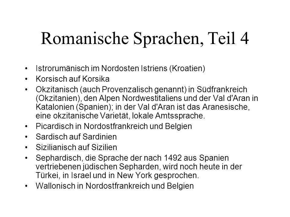 Romanische Sprachen, Teil 4 Istrorumänisch im Nordosten Istriens (Kroatien) Korsisch auf Korsika Okzitanisch (auch Provenzalisch genannt) in Südfrankr