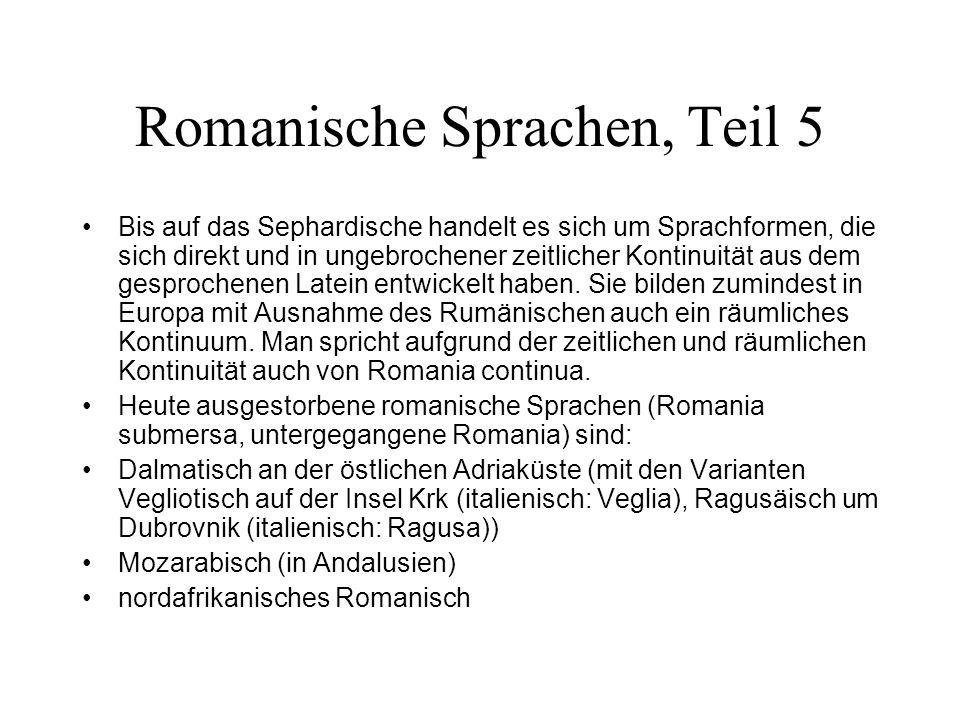 Romanische Sprachen, Teil 5 Bis auf das Sephardische handelt es sich um Sprachformen, die sich direkt und in ungebrochener zeitlicher Kontinuität aus