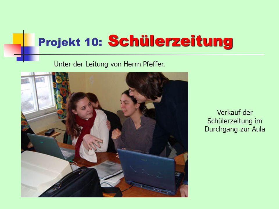 Schülerzeitung Projekt 10: Schülerzeitung Unter der Leitung von Herrn Pfeffer.