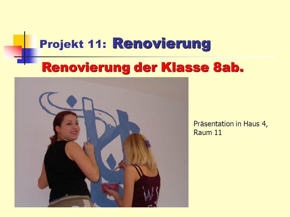 Renovierung Projekt 11: Renovierung Renovierung der Klasse 8ab.