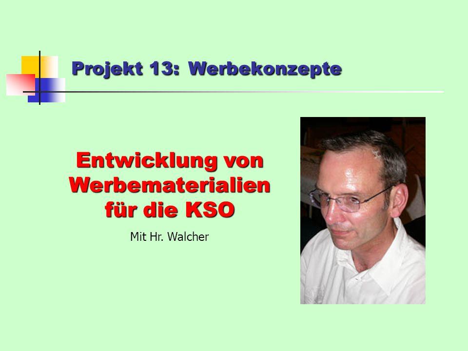 Projekt 13:Werbekonzepte Projekt 13: Werbekonzepte Entwicklung von Werbematerialien für die KSO Mit Hr.