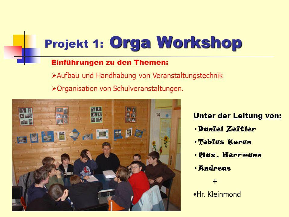 Orga Workshop Projekt 1: Orga Workshop Einführungen zu den Themen: Aufbau und Handhabung von Veranstaltungstechnik Organisation von Schulveranstaltungen.