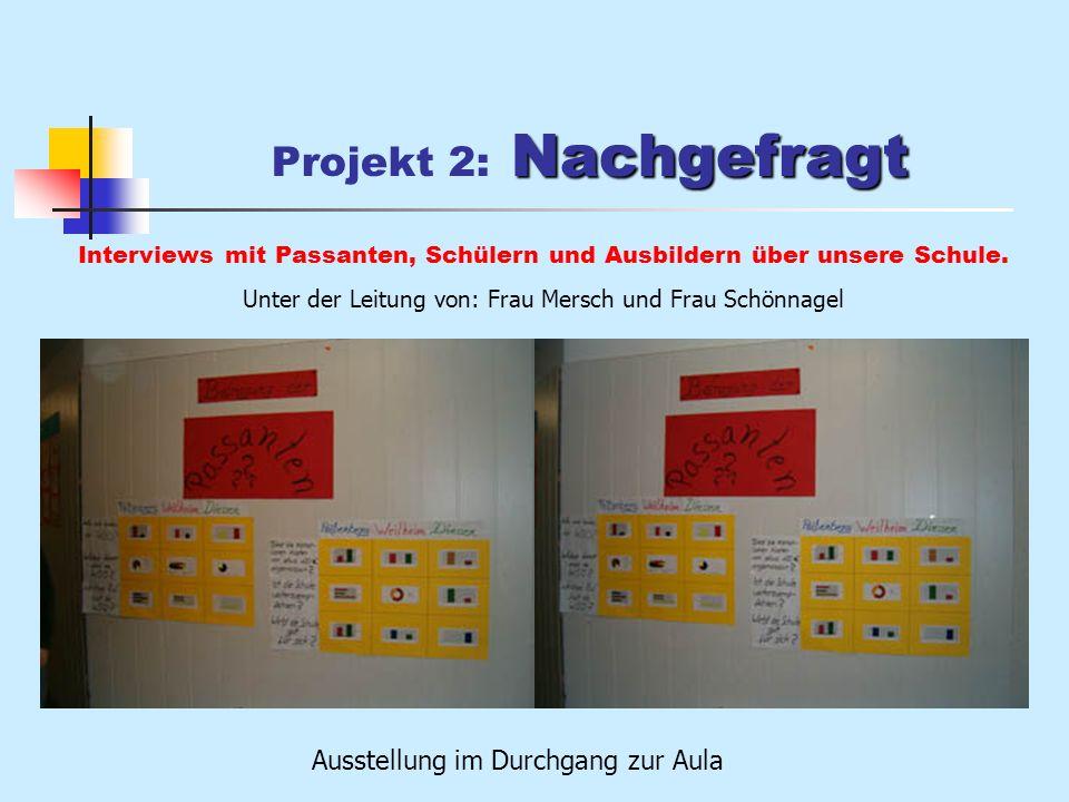 Nachgefragt Projekt 2: Nachgefragt Interviews mit Passanten, Schülern und Ausbildern über unsere Schule.