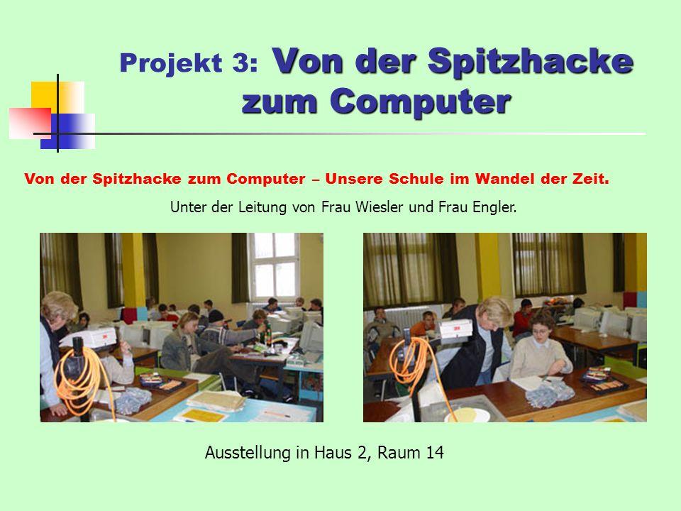 Von der Spitzhacke zum Computer Projekt 3: Von der Spitzhacke zum Computer Von der Spitzhacke zum Computer – Unsere Schule im Wandel der Zeit.