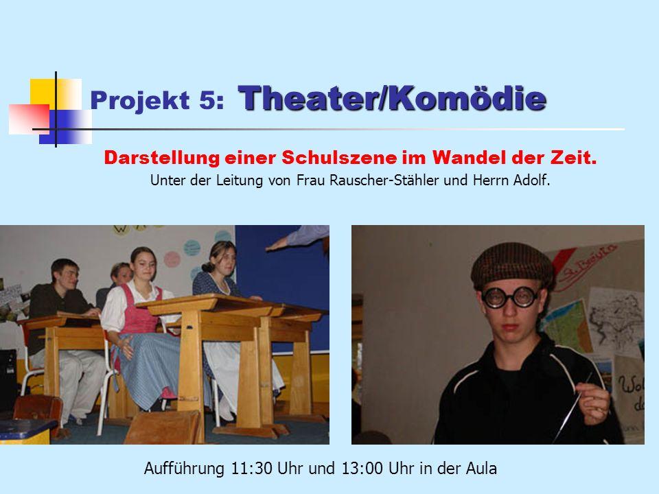 Theater/Komödie Projekt 5: Theater/Komödie Darstellung einer Schulszene im Wandel der Zeit.