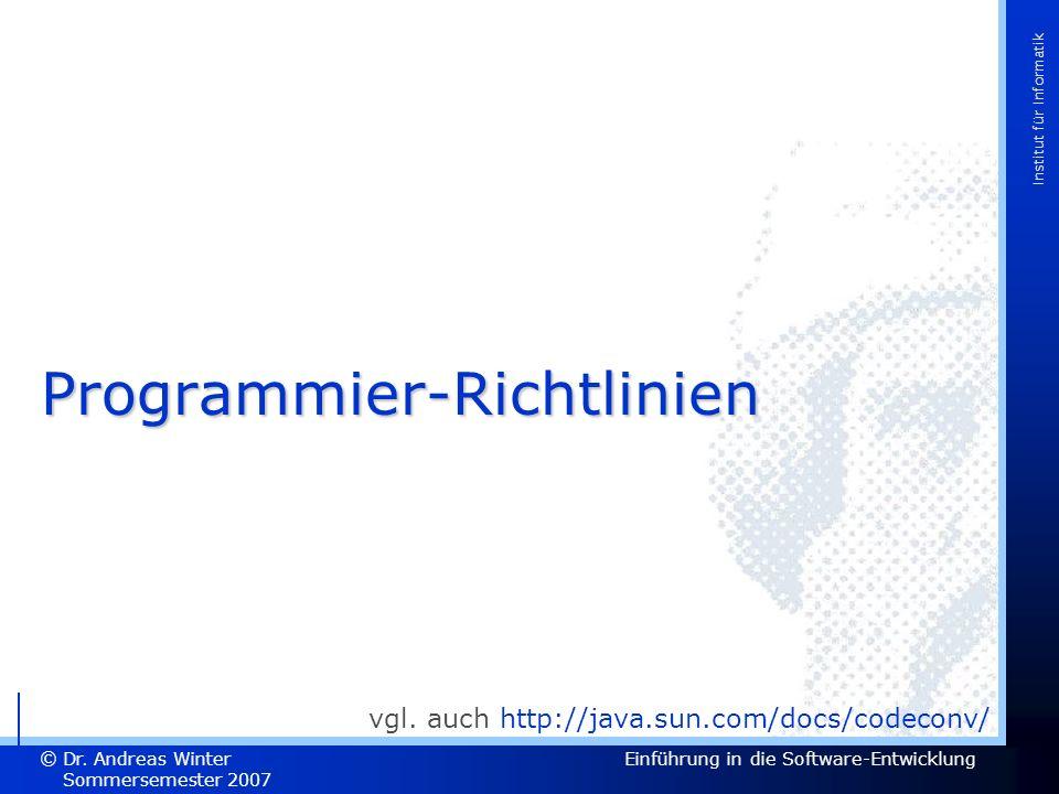 Dr. Andreas Winter Sommersemester 2007 Einführung in die Software-Entwicklung © Institut für Informatik Programmier-Richtlinien vgl. auch http://java.