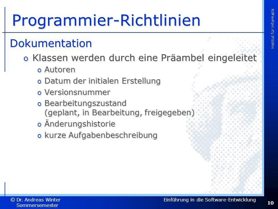 10 Dr. Andreas Winter © Institut für Informatik Sommersemester 2007 Einführung in die Software-Entwicklung Programmier-Richtlinien Dokumentation o Kla