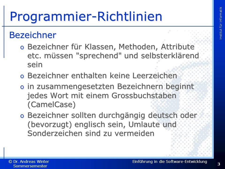 3 Dr. Andreas Winter © Institut für Informatik Sommersemester 2007 Einführung in die Software-Entwicklung Programmier-Richtlinien Bezeichner o Bezeich