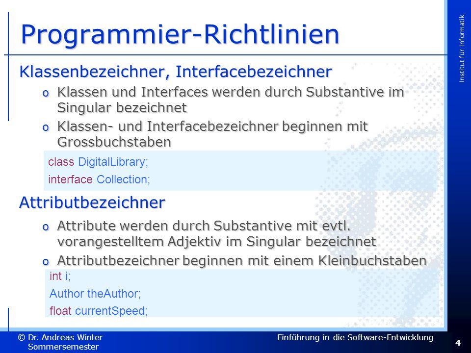 4 Dr. Andreas Winter © Institut für Informatik Sommersemester 2007 Einführung in die Software-Entwicklung Programmier-Richtlinien Klassenbezeichner, I