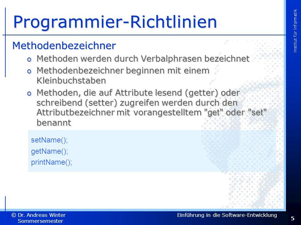 5 Dr. Andreas Winter © Institut für Informatik Sommersemester 2007 Einführung in die Software-Entwicklung Programmier-Richtlinien Methodenbezeichner o