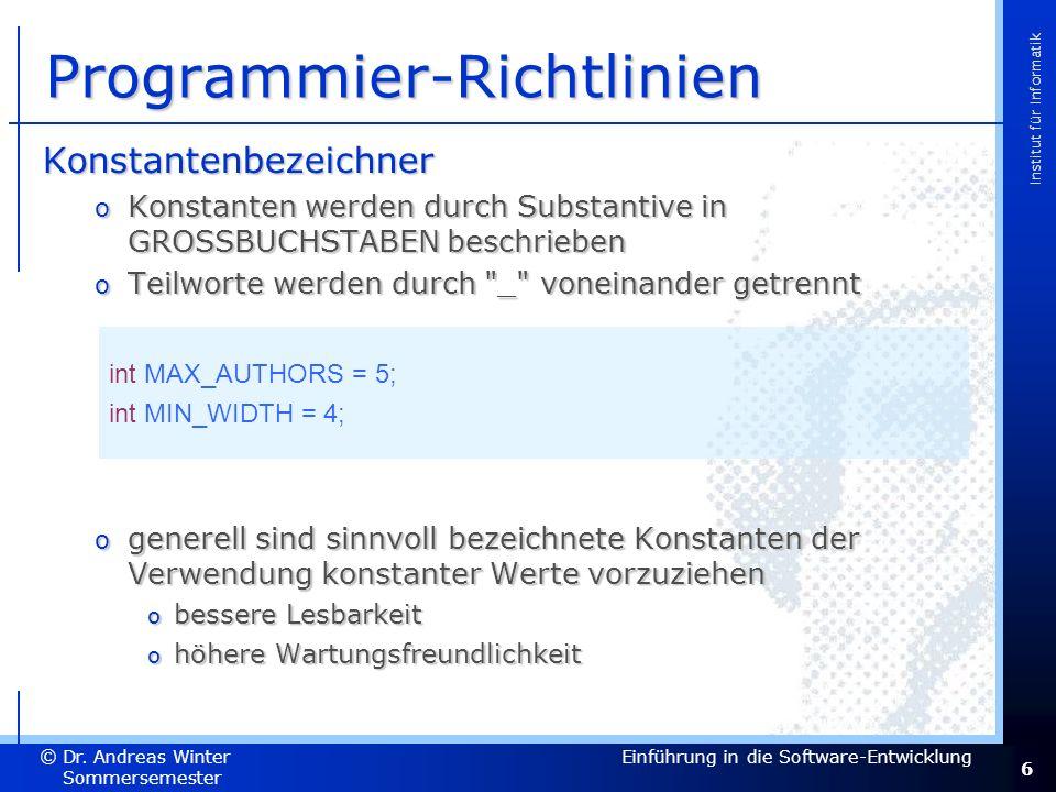 6 Dr. Andreas Winter © Institut für Informatik Sommersemester 2007 Einführung in die Software-Entwicklung Programmier-Richtlinien Konstantenbezeichner