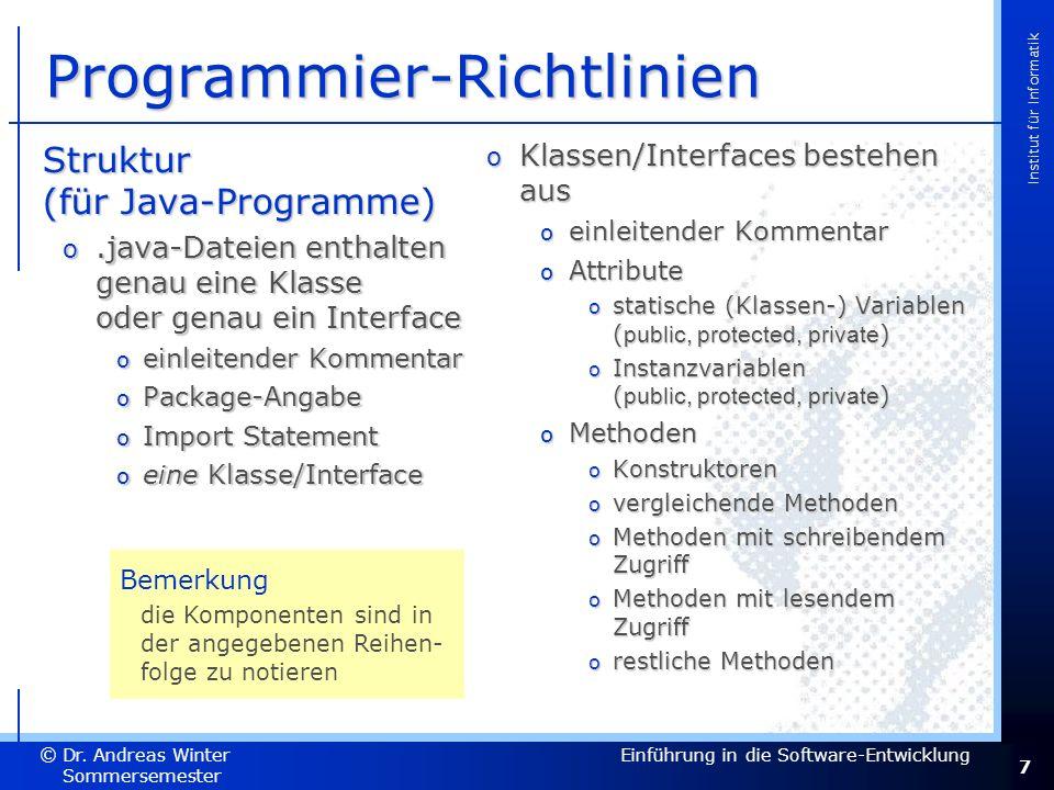 7 Dr. Andreas Winter © Institut für Informatik Sommersemester 2007 Einführung in die Software-Entwicklung Programmier-Richtlinien Struktur (für Java-P